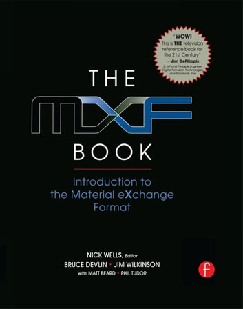 The MXF Book - An Introduction to the Material eXchange Format ebook by Nick Wells,Oliver Morgan,Jim Wilkinson,Bruce Devlin
