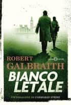Bianco letale eBook by Robert Galbraith, Valentina Daniele, Laura Serra,...