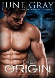 The Origin - (A Romantic Urban Fantasy Novel) ebook by Wilette Youkey,June Gray