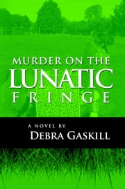 Murder on the Lunatic Fringe ebook by Debra Gaskill