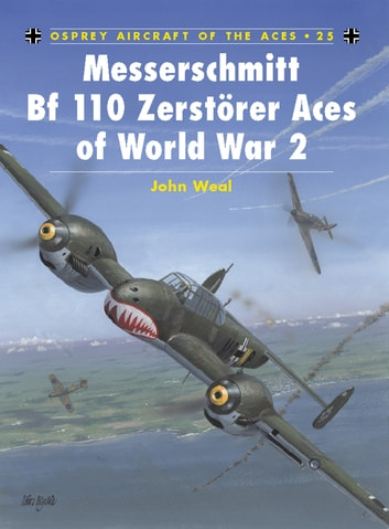 Messerschmitt Bf 110 Zerstörer Aces of World War 2 ebook by John Weal