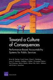 Toward a Culture of Consequences - Performance-Based Accountability Systems for Public Services ebook by Brian M. Stecher,Frank Camm,Cheryl L. Damberg,Laura S. Hamilton,Kathleen J. Mullen