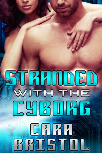 Stranded with the Cyborg ebook by Cara Bristol