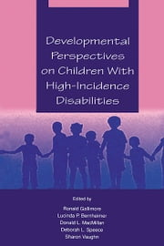 Developmental Perspectives on Children With High-incidence Disabilities ebook by Ronald Gallimore,Lucinda P. Bernheimer,Donald L. MacMillan,Deborah L. Speece,Sharon R. Vaughn
