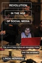 Revolution in the Age of Social Media - The Egyptian Popular Insurrection and the Internet ebook by Linda Herrera