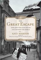 The Great Escape - Nine Jews Who Fled Hitler and Changed the World ebook by Kati Marton