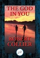 The God In You - With Linked Table of Contents ebook by Robert Collier