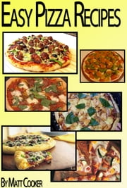 Easy Pizza Recipes To Impress Your Family (Step by Step Guide with Colorful Pictures) ebook by Matt Cooker