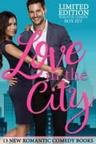 Love in the City: Limited Edition Romantic Comedy Box Set ebook by Jennifer Peel, Becky Monson, Sariah Wilson,...