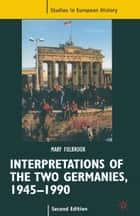 Interpretations of the Two Germanies, 1945-1990 ebook by Roy Porter, Mary Fulbrook