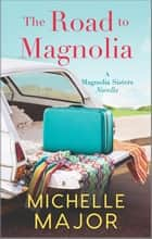 The Road to Magnolia ebook by Michelle Major
