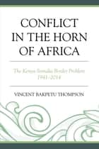 Conflict in the Horn of Africa ebook by Vincent Bakpetu Thompson