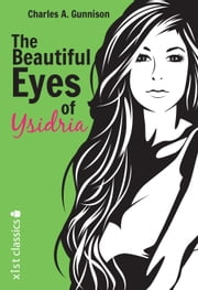 The Beautiful Eyes of Ysidria ebook by Charles A. Gunnison