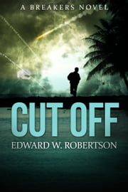 Cut Off ebook by Edward W. Robertson