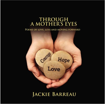 Through A Mother's Eyes: Poems of Love, Loss and Moving Forward ebook by Jackie Louise Barreau