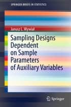 Sampling Designs Dependent on Sample Parameters of Auxiliary Variables ebook by Janusz L. Wywiał