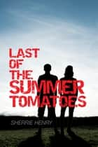 Last of the Summer Tomatoes ebook by Sherrie Henry