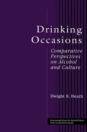 Drinking Occasions - Comparative Perspectives on Alcohol and Culture ebook by Dwight B. Heath