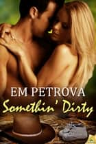 Somethin' Dirty ebook by Em Petrova