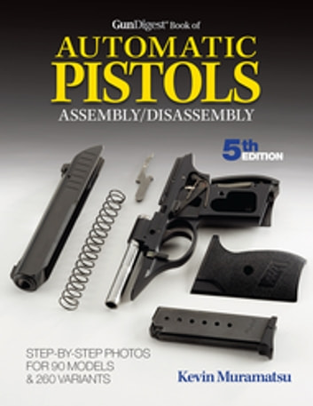Gun Digest Book Of Automatic Pistols Assembly Disassembly
