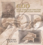 God Seen Through the Eyes of the Greatest Minds ebook by Michael Caputo