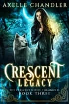 Crescent Legacy ebook by Axelle Chandler