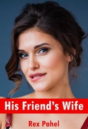 His Friend's Wife ebook by Rex Pahel