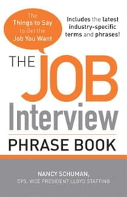 The Job Interview Phrase Book: The Things to Say to Get You the Job You Want ebook by Nancy Schuman