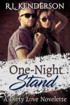 One-Night Stand - Dirty Love, #3 ebook by R.L. Kenderson