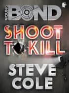 Shoot To Kill ebook by Steve Cole