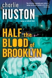 Half the Blood of Brooklyn - A Novel ebook by Charlie Huston