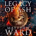 Legacy of Ash - Book One of the Legacy Trilogy audiobook by Matthew Ward