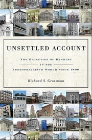 Unsettled Account: The Evolution of Banking in the Industrialized World since 1800 ebook by Grossman, Richard S.