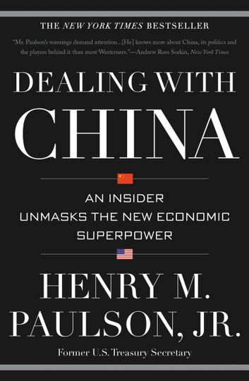 Dealing with China - An Insider Unmasks the New Economic Superpower ebook by Henry M. Paulson
