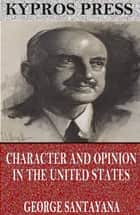 Character and Opinion in the United States ebook by George Santayana