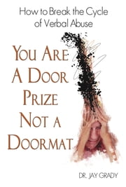 You Are A Door Prize, Not A Doormat ebook by Dr. Jay Grady