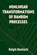 Nonlinear Transformations of Random Processes ebook by Ralph Deutsch