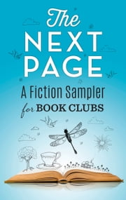 The Next Page: A Fiction Sampler for Book Clubs ebook by Alex Brunkhorst, Karma Brown, Mary Kubica,...