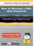 How to Become a Odd-shoe Examiner ebook by Marx Ontiveros