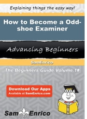 How to Become a Odd-shoe Examiner - How to Become a Odd-shoe Examiner ebook by Marx Ontiveros