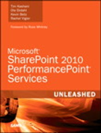 Microsoft Office PerformancePoint Services 2010 Unleashed ebook by Tim Kashani,Ola Ekdahl,Kevin Beto,Rachel Vigier