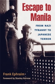 Escape to Manila - From Nazi Tyranny to Japanese Terror ebook by Frank Ephraim