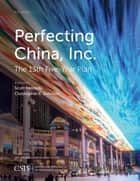 Perfecting China, Inc. - China's 13th Five-Year Plan ebook by Scott Kennedy, Christopher K. Johnson