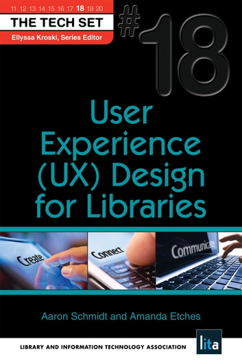 User Experience (UX) Design for Libraries: (THE TECH SET® #18) ebook by Aaron Schmidt,Amanda Etches