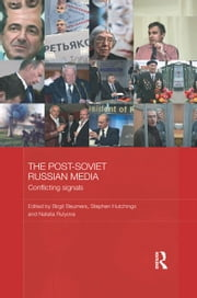 The Post-Soviet Russian Media - Conflicting Signals ebook by Birgit Beumers,Stephen Hutchings,Natalia Rulyova