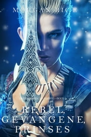 Rebel, Gevangene, Prinses (Over Kronen en Glorie—Boek 2) ebook by Morgan Rice