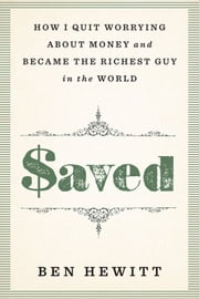 Saved - How I Quit Worrying about Money and Became the Richest Guy in the World ebook by Ben Hewitt