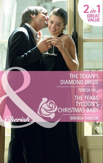 The Texan's Diamond Bride: The Texan's Diamond Bride / The Texas Tycoon's Christmas Baby (Mills & Boon Cherish) eBook by Teresa Hill,Brenda Harlen