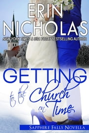Getting to the Church On Time - a Sapphire Falls novella ebook by Erin Nicholas