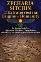 Zecharia Sitchin and the Extraterrestrial Origins of Humanity ebook by